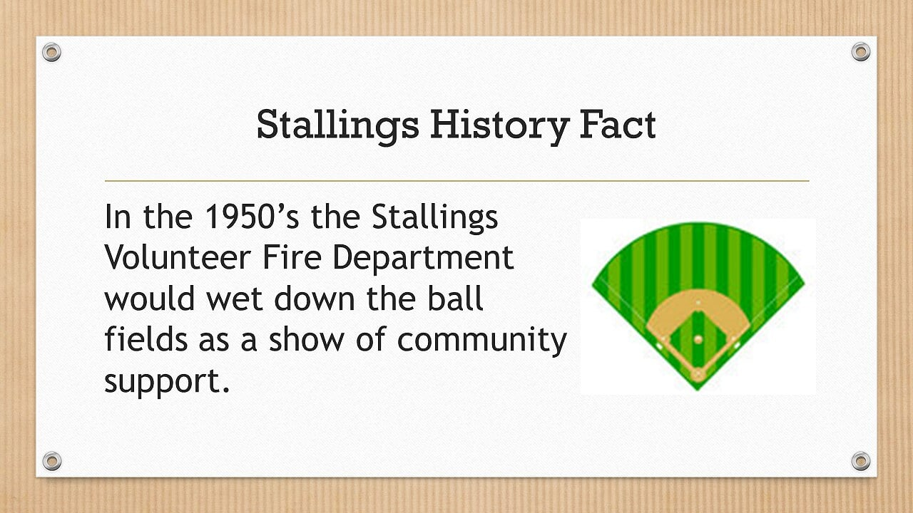 In the 1950's the Stallings Volunteer Fire Department would wet down the ball fields as a show of community support.